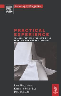 Practical Experience An Architecture Student's Guide To Internship And The Year Out