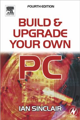 Build and Upgrade Your Own PC - Sinclair, Ian pdf epub