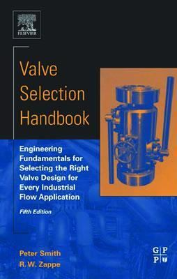 Valve Selection Handbook Engineering Fundamentals for Selecting the Right Valve Design for Every Industrial Flow Application