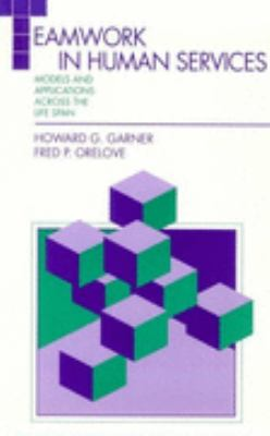 Teamwork in Human Services: Models and Applications across the Life Span - Howard Glenn Glenn Garner - Hardcover