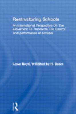 Restructuring Schools An International Perspective on the Movement to Transform the Control and Performance of Schools