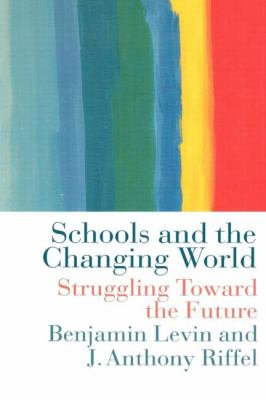 Schools and the Changing World: Struggling Towards the Future - Benjamin Levin - Paperback