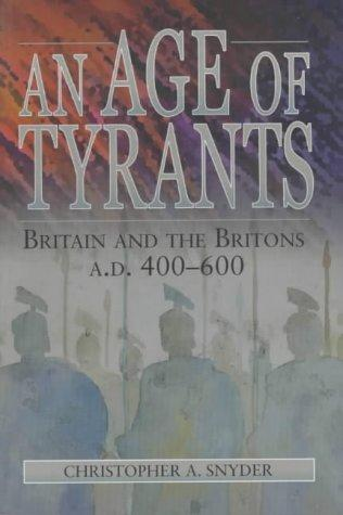 An Age of Tyrants: Briton and the Britons Ad 400--600