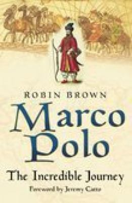 Marco Polo The Incredible Journey