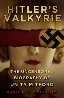 Hitler's Valkyrie : The Uncensored Biography of Unity Mitford