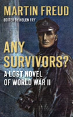 Any Survivors? : A Lost Novel of World War II