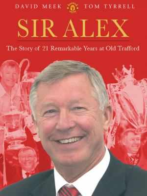 Sir Alex: The Story of 20 Remarkable Years at United