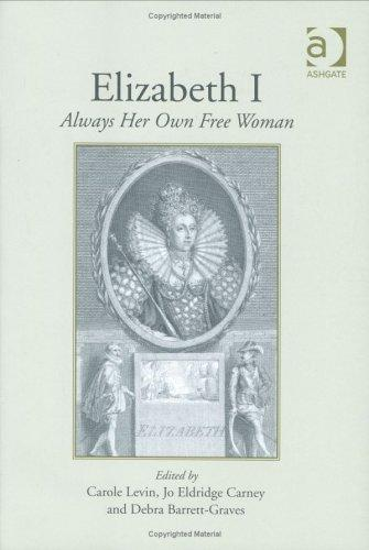 Elizabeth I: Always Her Own Free Woman