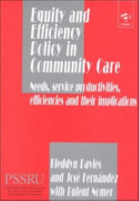 Equity and Efficiency Policy in Community Care Needs, Service Productivities, Efficiencies and Their Implications