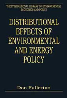 Distributional Effects of Environmental and Energy Policy (The International Library of Environmental Economics and Policy)