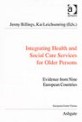 Integrating Health And Social Care Services for Older Persons Evidence from Nine European Countries