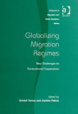 Globalizing Migration Regimes New Challenges to Transnational Cooperation