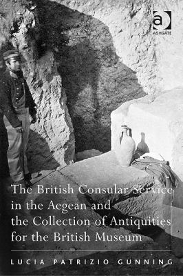 The British Consular Service in the Aegean and the Collection of Antiquities for the British Museum