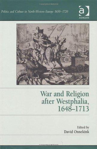 War and Religion after Westphalia, 16481713 (Politics and Culture in North-Western Europe 1650-1720)
