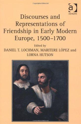 Discourses and Representations of Friendship in Early Modern Europe, 15001700