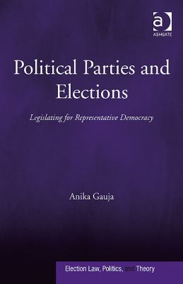 Political Parties and Elections : Legislating for Representative Democracy
