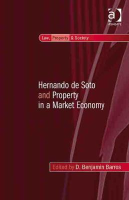 Hernando de Soto and Property in a Market Economy (Law, Property and Society)