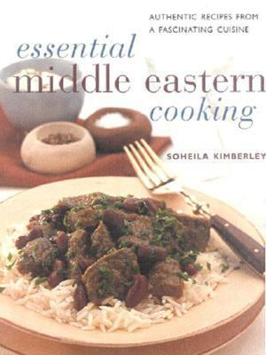 Essential Middle Eastern Cooking Authentic Recipes from a Fascinating Cuisine