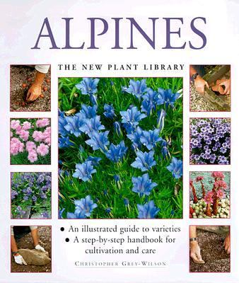 Alpines: An Illustrated Guide to Varieties: A Step-by-Step Handbook for Cultivation and Care (New Plant Library Series) - Christopher Gre