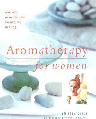 Aromatherapy for Women Aromatic Essential Oils for Natural Healing