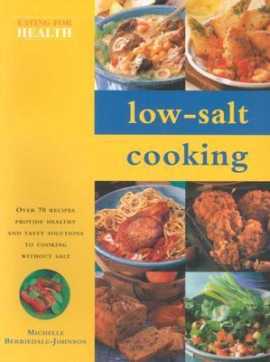 Low-Salt Cooking Over 70 Recipes Provide Healthy and Tasty Solutions t Cooking Without Salt