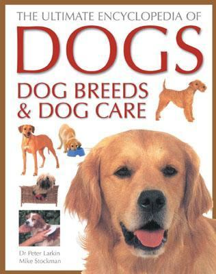 Ultimate Encyclopedia of Dogs Dog Breeds & Dog Care