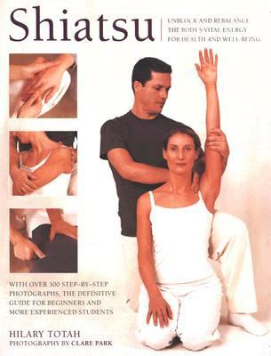 Shiatsu Unblock And Rebalance The Body's Vital Energy For Health And Well-Being