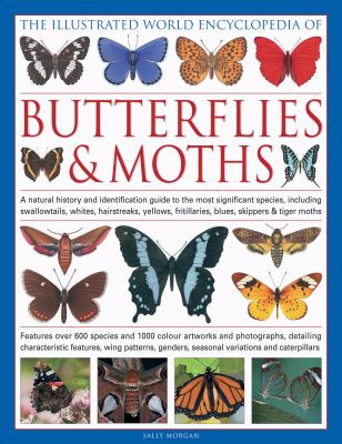 The Illustrated World Encyclopedia of Butterflies and Moths: A Natural History and Identification Guide (Illustrated World Encyclopaedi)