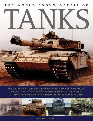 World Encyclopedia of Tanks : The Illustrated History and Comprehensive Directory of Tanks around the World, with over 700 Photographs
