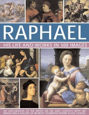Raphael : His Life and Works in 500 Images