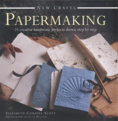 New Crafts : 25 Creative Handmade Projects Shown Step by Step: Papermaking