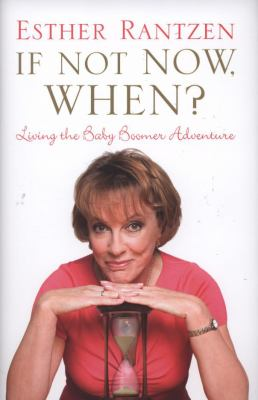 If Not Now, When? : Living the Baby Boomer Adventure