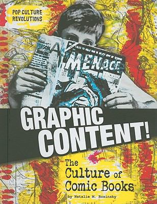 Graphic Content!: The Culture of Comic Books (Pop Culture Revolutions)
