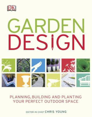 Garden Design: Planning, Building & Planting Your Perfect Outdoor Space