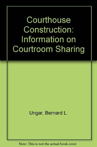 Courthouse Construction: Information on Courtroom Sharing