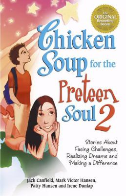 Chicken Soup for the Preteen Soul 2 Stories About Facing Challenges, Realizing Dreams and Making a Difference
