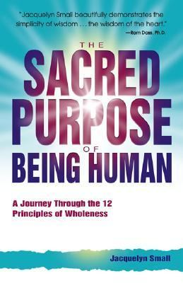 Sacred Purpose of Being Human A Journey Through the 12 Principles of Wholeness