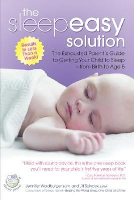 Sleepeasy Solution The Exhausted Parent's Guide to Getting Your Child to Sleep- from Birth to Age 5