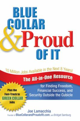 Blue Collar & Proud of It: The All-in-One Resource for Finding Freedom, Financial Success, and Security Outside the Cubicle - Lamacchia, Joe, Samburg, Bridget pdf epub