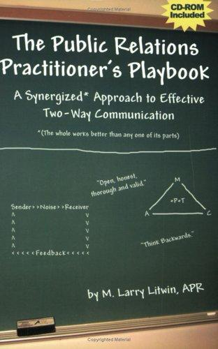 THE PUBLIC RELATIONS PRACTITIONER'S PLAYBOOK: A SYNERGIZED* APPROACH TO EFFECTIVE TWO-WAY COMMUNICATION W/CD