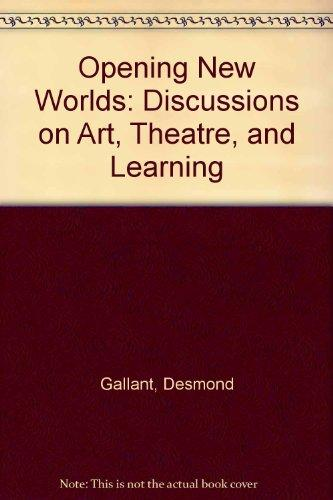 OPENING NEW WORLDS: DISCUSSIONS ON ART, THEATRE, AND LEARNING