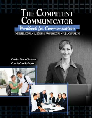 The Competent Communicator Workbook for Communication: Interpersonal, Business AND Professional, Public Speaking