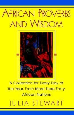 African Proverbs and Wisdom A Collection for Every Day of the Year, from More Than Forty African Nations