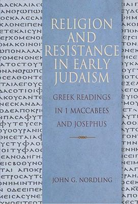 Religion and Resistance in Early Judaism Greek Reading in 1 Maccabees and Josephus