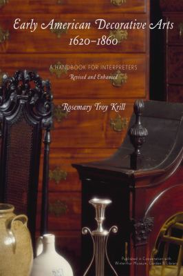 Early American Decorative Arts, 1620-1860 : A Handbook for Interpreters
