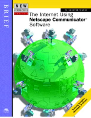 The Internet Using NetScape Communicator Software (New Perspectives Series): Brief