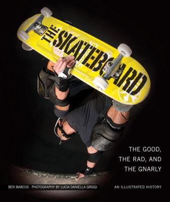Skateboard : The Good, the Rad, and the Gnarly - An Illustrated History