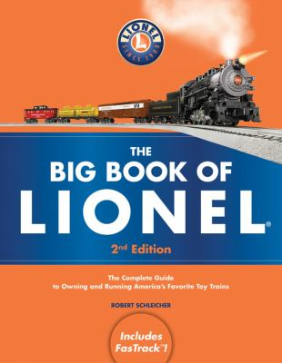 Big Book of Lionel : The Complete Guide to Owning and Running America's Favorite Toy Trains, Second Edition
