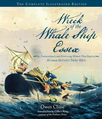 Narrative of the Most Extraordinary and Distressing Shipwreck of the Whale-Ship Essex : The Illustrated Edition