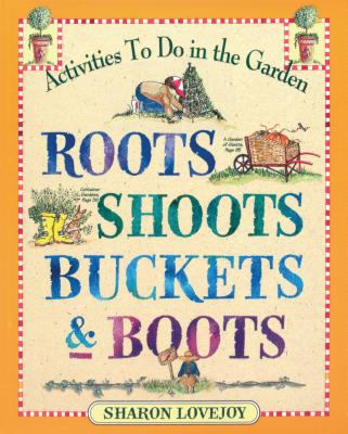 Roots, Shoots, Buckets & Boots Gardening Together With Children